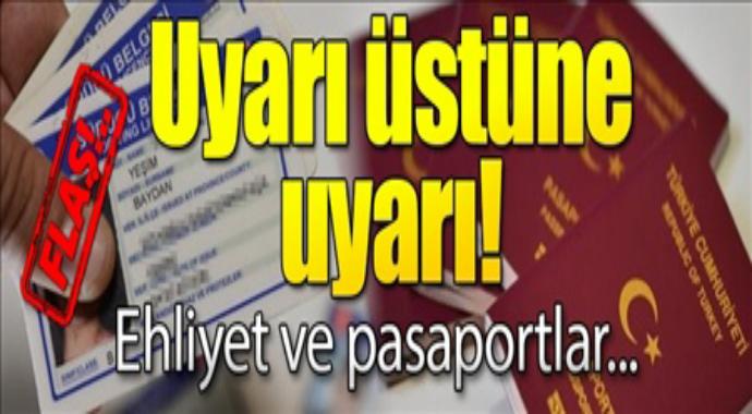Uyarı üstüne uyarı ehliyet ve pasaportlar