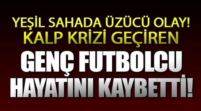 Yeşil sahada üzücü olay kalp krizi geçiren genç futbolcu hayatını kaybetti
