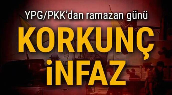 YPG/PKK'dan ramazan günü korkunç infaz