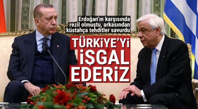 Yunan Cumhurbaşkanı'ndan Türkiye'ye işgal tehdidi