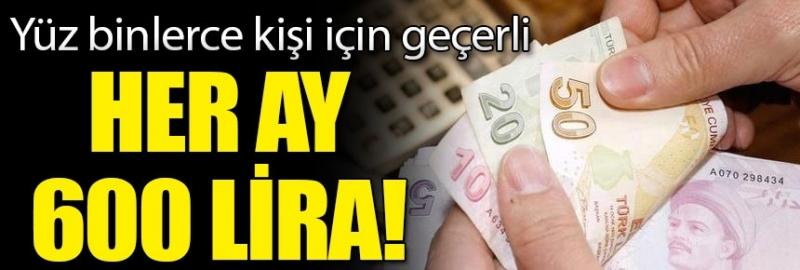 Yüz binlerce kişi için geçerli! Her ay 600 lira