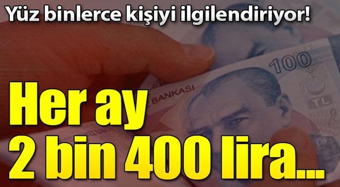 Yüz binlerce kişi için geçerli! Her ay 2bin 400 lira