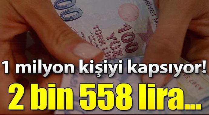 1 milyon kişiyi müjde! 2 bin 558 lira...