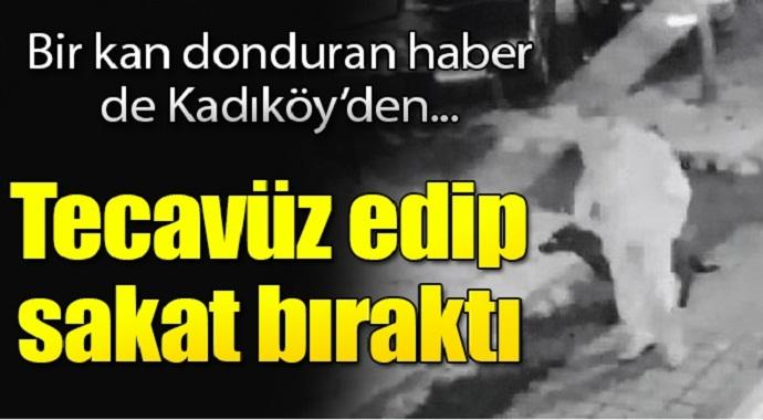 Bir kan donduran haber de Kadıköy\'den tecavüz edip sakat bıraktı