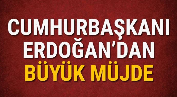 Cumhurbaşkanı Erdoğan\'dan büyük müjde