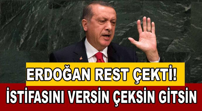 Erdoğan rest çekti! İstifasını versin çeksin gitsin...