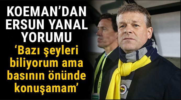Erwin Koeman\'dan Ersun Yanal yorumu