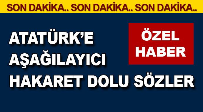 Gazi Mustafa Kemal Atatürk\'e Hakaret Anları