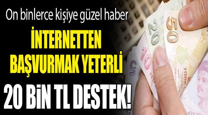 İnternetten başvurmak yeterli! 20 bin lira destek...