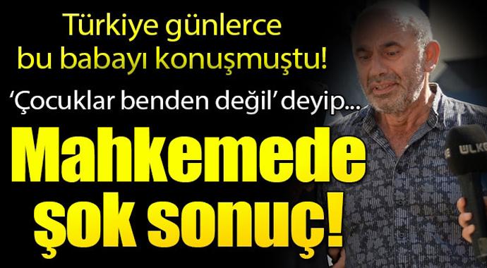 Tüm Türkiye Günlerce Bu Babayı Konuştu! Mahkeme\'den Şok Sonuç