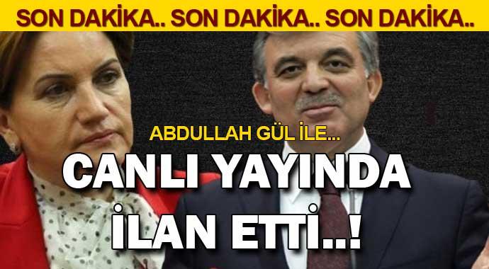 Ve Meral Akşener canlı yayında ilan etti! \'Abdullah Gül ile...\'