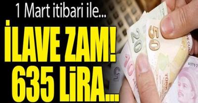 1 mart itibari ile ilave zam 635 lira