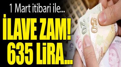 1 Mart İtibari ile ilave zam 635 lira