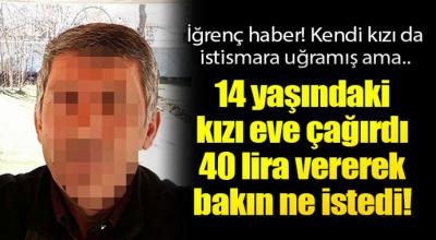 14 Yaşındaki kızı eve çağırdı 40 lira vererek bakın ne istedi