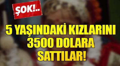 5 yaşındaki kızlarını 3500 Dolara kocaya sattılar...