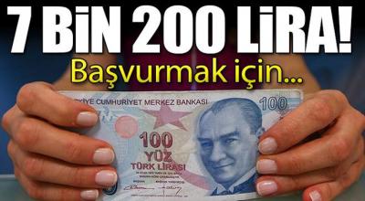 7 bin 200 lira! Başvurmak için...