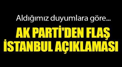 Ak Parti'den flaş İstanbul açıklaması...