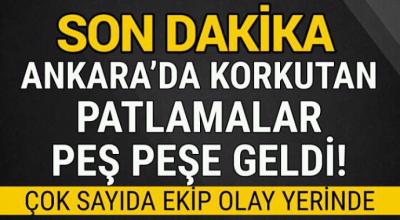 Ankara'da Korkutan patlamalar peş peşe geldi