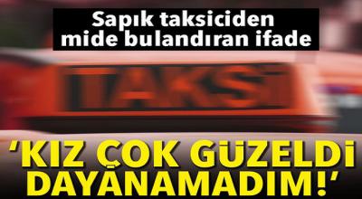 Antalya'da taksici terörü! Ne yapayım çok güzel kızdı dayanamadım...