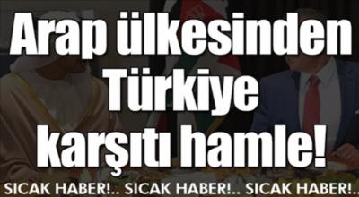 Arap ülkesinden Türkiye Karşıtı hamle