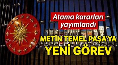 Atama Kararları Yayımlandı! Metin Temel Paşa'ya Yeni Görev