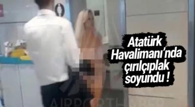 Atatürk Havalimanı'nda çırıl çıplak soyundu