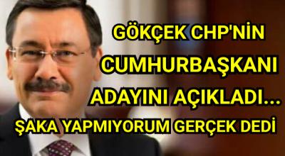 Bomba iddia gökçek CHP'nin cumhurbaşkanı adayını açıkladı