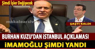 Burhan Kuzu'dan İstanbul açıklaması İmamoğlu şimdi fena