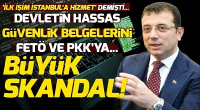 Büyük Skandal! İmamoğlu, gizli belgeleri FETÖ ve PKK'ya mı açıyor?.