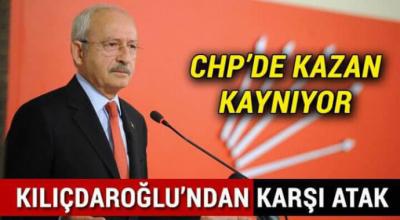 CHP'de kazan kaynıyor kılıçdaroğlundan karşı atak