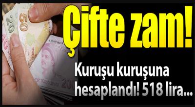 Çifte zam! Kuruşu kuruşuna hesaplandı 518 lira