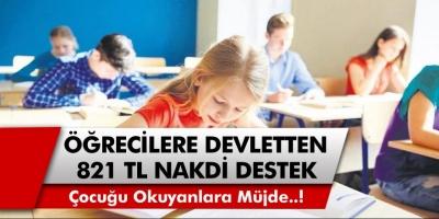 Çocuğu Okuyanlara, Öğrenci Olanlara Devletten 821 TL Nakdi Yardım Müjdesi…