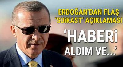 Cumhurbaşkanı Erdoğan'dan flaş suikast açıklaması! 'Haberi aldım ve...'