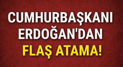Cumhurbaşkanı Erdoğan'dan flaş atama
