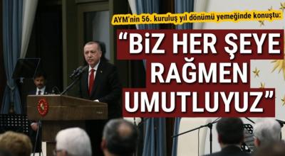Cumhurbaşkanı Erdoğan: Biz her şeye rağmen umutluyuz