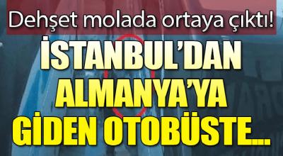Dehşet molada ortaya çıktı! İstanbul'dan Almanya'ya giden otobüste...