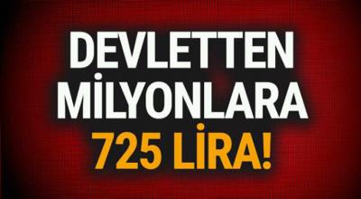 Devletten milyonlara 725 lira