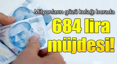 Emekliye 684 lira zam!