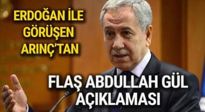 Erdoğan ile görüşen arınç'tan flaş abdullah gül açıklaması