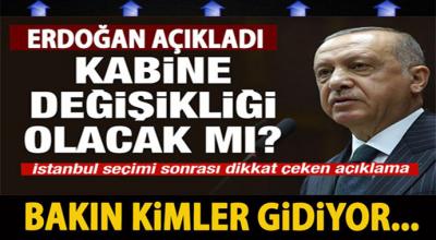 Erdoğan'dan açıkladı kabinede değişiklik olacak mı