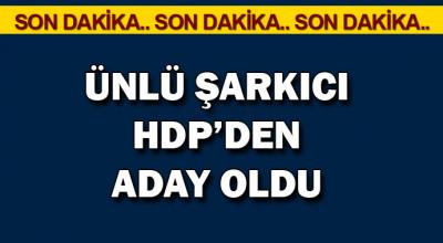 Flaş Ünlü şarkıcı HDP'den aday oldu