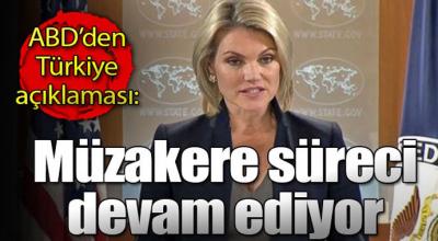 Flaşh açıklama: ABD Dışişleri Bakanlığı Sözcüsü Nauert: Türkiye ile müzakere süreci devam ediyor