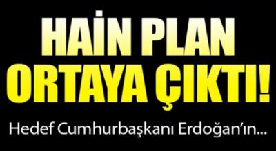 Hain plan ortaya çıktı heder cumhurbaşkanı Erdoğan'ın