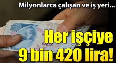 Her işçiye 9 bin 420 lira...