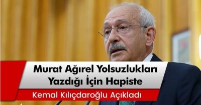 Kılıçdaroğlu: 'Murat Ağırel iktidarın yolsuzluklarını döktüğü için hapiste'