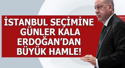 İstanbul seçimlerine günler kala Erdoğan'dan büyük hamle