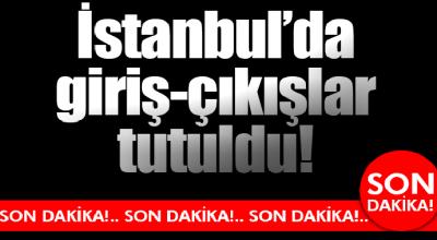 İstanbulda dev operasyon giriş çıkışlar tutuldu