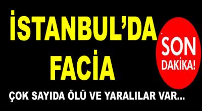 İstanbul'da facia! Ortalık savaş alanına döndü çok sayıda ölü ve yaralılar var...
