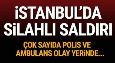 İstanbul'da silahlı saldırı çok sayıda polis ve ambulans olay yerinde