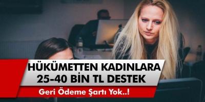 Kadın girişimcilere 25 Bin TL ila 40 Bin TL arasında hibe desteği verilecek… Geri ödeme şartı yok!